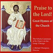 Praise To The Lord! : Great Hymns of the Church by The Schola Cantorum of St. Peter's in the Loop