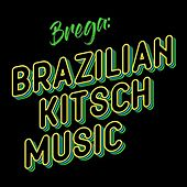 Brega: Brazilian Kitsch Music de Various Artists