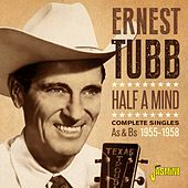 Half a Mind: Complete Singles As & Bs (1955-1958) by Ernest Tubb