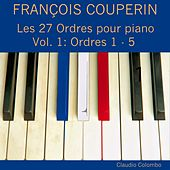François Couperin: Les 27 ordres pour piano, Vol. 1 (Ordres 1 - 5) by Claudio Colombo