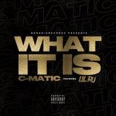 What It Is (feat. Lil Ru) de Cmatic
