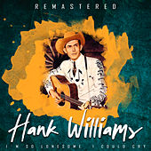 I'm so Lonesome I Could Cry (Remastered) von Hank Williams