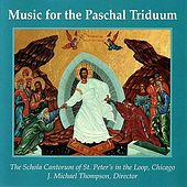 Music For The Paschal Triduum by The Schola Cantorum of St. Peter's in the Loop