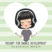 Mozart for Babies Development: Classical Music for Listening, Growing Child, Helpful for Baby Relax and Stimulate Brain, Smart Like Einstein de Various Artists
