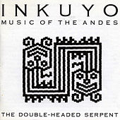 The Double-Headed Serpent (Music of the Andes) by Inkuyo