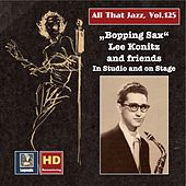 All that Jazz, Vol. 125: Bopping Sax – Lee Konitz & Friends in Studio and on Stage di Lee Konitz