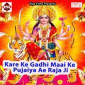 Kare Ke Gadhi Maai Ke Pujaiya Ae Raja Ji von Hira Lal Pandit, Dhadkan Singh, Albela Ashok, Praveen Shah, Ravi Shankar, Raja Rangila, Ankit Kumar, Sonu Pandey