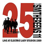 11: 25th Anniversary (Live at Electric Lady 1989) by The Smithereens