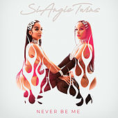 Never Be Me by SiAngie Twins