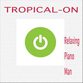 Tropical-On by Relaxing Piano Man
