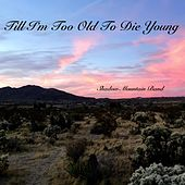 Till I'm Too Old to Die Young de Shadow Mountain Band