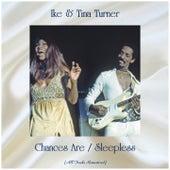 Chances Are / Sleepless (All Tracks Remastered) de Ike and Tina Turner