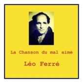 La Chanson du mal aimé de Leo Ferre