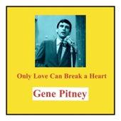 Only Love Can Break a Heart by Gene Pitney