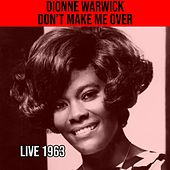 Don't Make Me Over - Live 1963 de Dionne Warwick