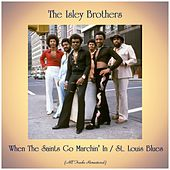 When The Saints Go Marchin' In / St. Louis Blues (All Tracks Remastered) van The Isley Brothers