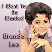 I Want To Be Wanted by Brenda Lee
