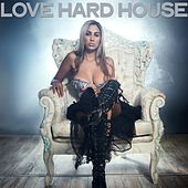 Love Hard House by Various Artists