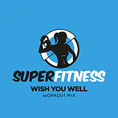 Wish You Well (Workout Mix) von Super Fitness