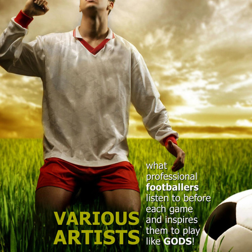 What Professional Footballers Listen To Before Each Game And Inspires Them To Play Like Gods by Various Artists