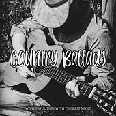 Country Ballads: Wonderful Time with the Best Music de Various Artists