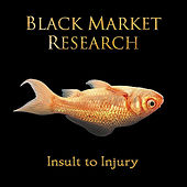 Insult to Injury by Black Market Research