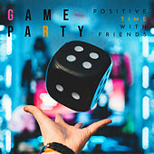 Game Party – Positive Time with Friends by Various Artists