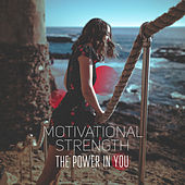 Motivational Strength – The Power in You by Various Artists