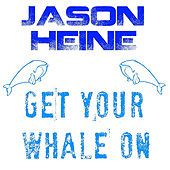 Get Your Whale On by Jason Heine