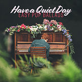 Have a Quiet Day – Easy Pop Ballads by Various Artists