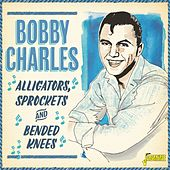Alligators, Sprockets & Bended Knees von Bobby Charles