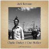 Charlie Parker / One Mother (All Tracks Remastered) de Jack Kerouac
