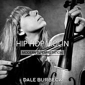 Hip Hop Violin (Modern Interpretation, Inkredible & Amazing) by Dale Burbeck