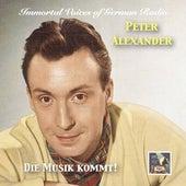 Immortal Voices of German Radio: Peter Alexander – Die Musik kommt! von Peter Alexander