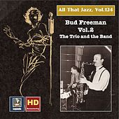 All that Jazz, Vol. 124: Bud Freeman, Vol. 2 – The Trio and the Band (2019 Remaster) von Bud Freeman
