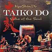 Taiko Do: Echo of the Soul by KyoShinDo