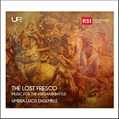 The Lost Fresco: Music for the Anghiari Battle von Umbra Lucis Ensemble