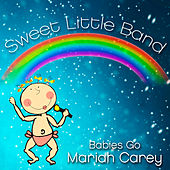 Babies Go Mariah Carey by Sweet Little Band
