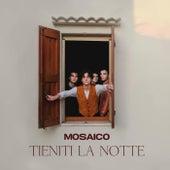 Tieniti la notte by Mosaico