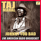 Johnny Too Bad (Live) by Taj Mahal