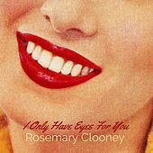 I Only Have Eyes for You by Rosemary Clooney Rosemary Clooney
