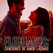 Flechazos: Canciones de amor latinas by Various Artists
