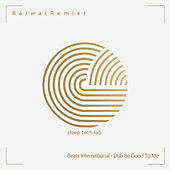Dub Be Good To Me (Raiwa Remix) by Beats International