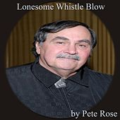 Lonesome Whistle Blow by Pete Rose