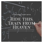 Ride this Train from Heaven by Various Artists