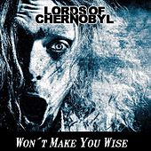 Won't Make You Wise von Lords Of Chernobyl
