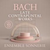 Bach: Late Contrapuntal Works von Ensemble Sonnerie