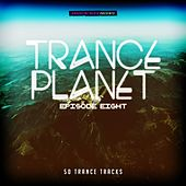 Trance Planet - Episode Eight by Various Artists