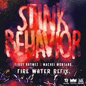 Stink Behavior (Fire Water Refix) by Teddy Rhymez