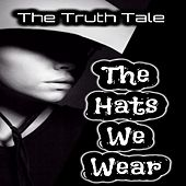 The Hats We Wear by The Truth Tale